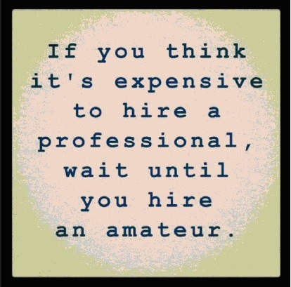 If you think it's expensive to hire a professional....